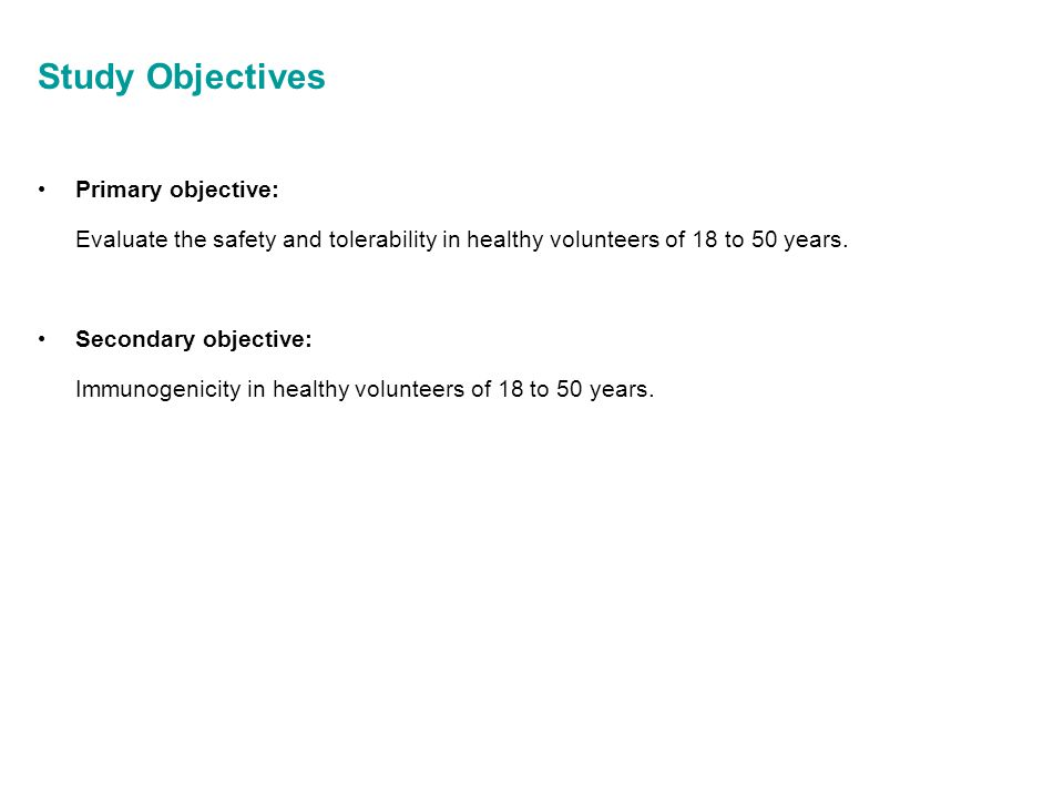 Study Objectives Primary objective: Evaluate the safety and tolerability in healthy volunteers of 18 to 50 years. Secondary objective: Immunogenicity