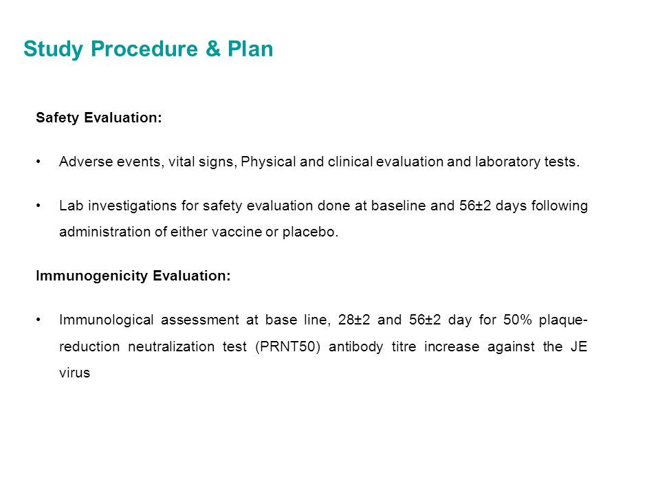 Study Procedure & Plan Safety Evaluation: Adverse events, vital signs, Physical and clinical evaluation and laboratory tests. Lab investigations for s
