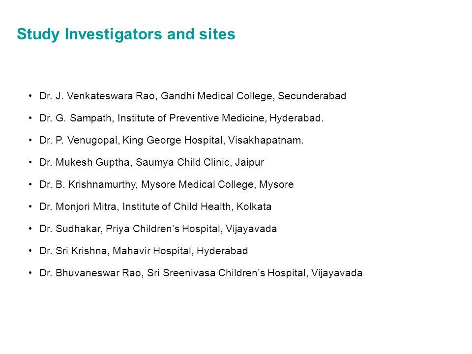 Study Investigators and sites Dr. J. Venkateswara Rao, Gandhi Medical College, Secunderabad Dr. G. Sampath, Institute of Preventive Medicine, Hyderaba
