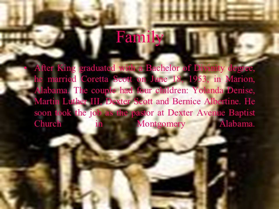 Family After King graduated with a Bachelor of Divinity degree, he married Coretta Scott on June 18, 1953, in Marion, Alabama.