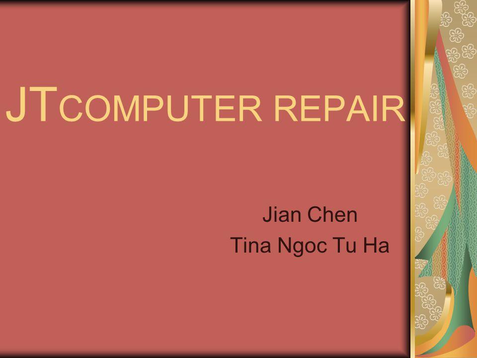 JT COMPUTER REPAIR Jian Chen Tina Ngoc Tu Ha