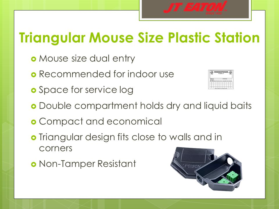 Triangular Mouse Size Plastic Station  Mouse size dual entry  Recommended for indoor use  Space for service log  Double compartment holds dry and liquid baits  Compact and economical  Triangular design fits close to walls and in corners  Non-Tamper Resistant