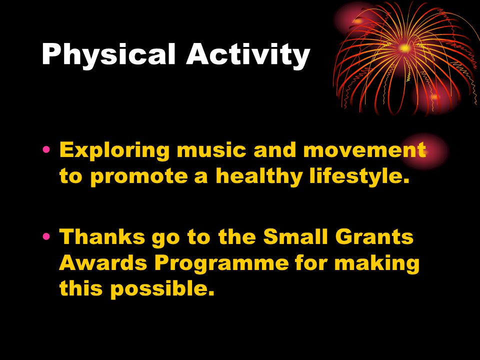 Physical Activity Exploring music and movement to promote a healthy lifestyle.