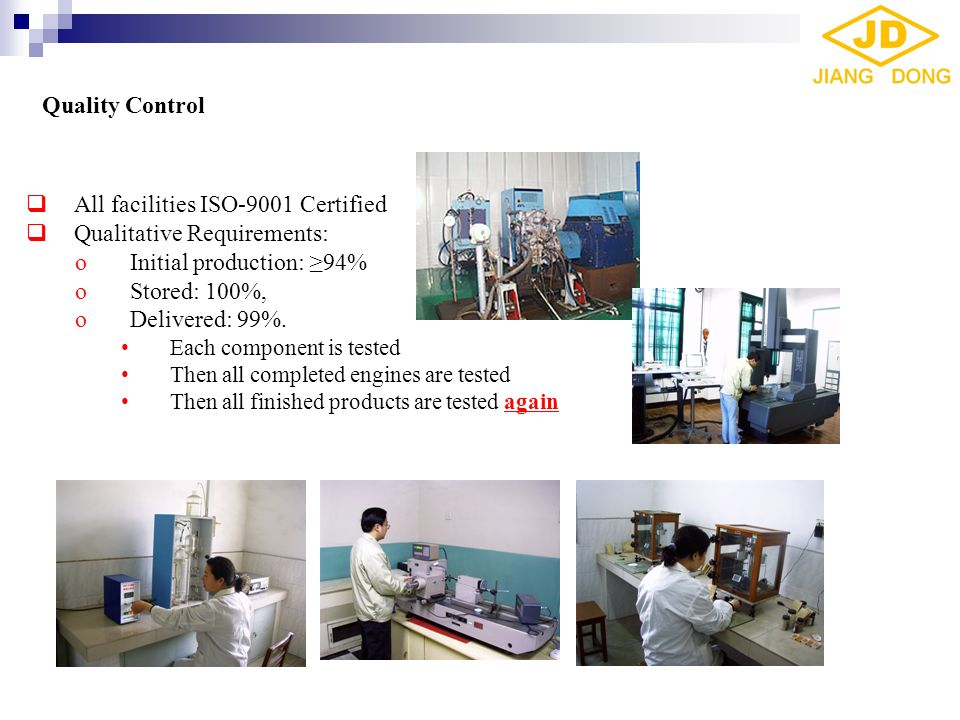 Quality Control  All facilities ISO-9001 Certified  Qualitative Requirements: oInitial production: ≥94% oStored: 100%, oDelivered: 99%. Each compone
