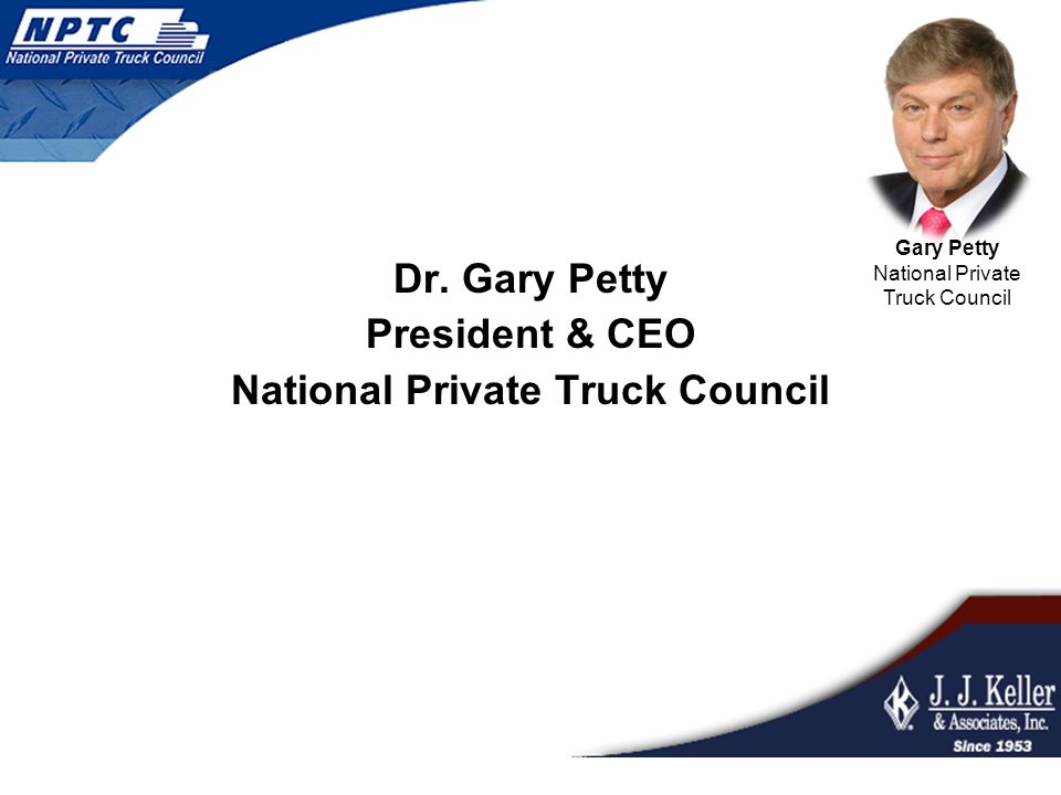 Dr. Gary Petty President & CEO National Private Truck Council Gary Petty National Private Truck Council