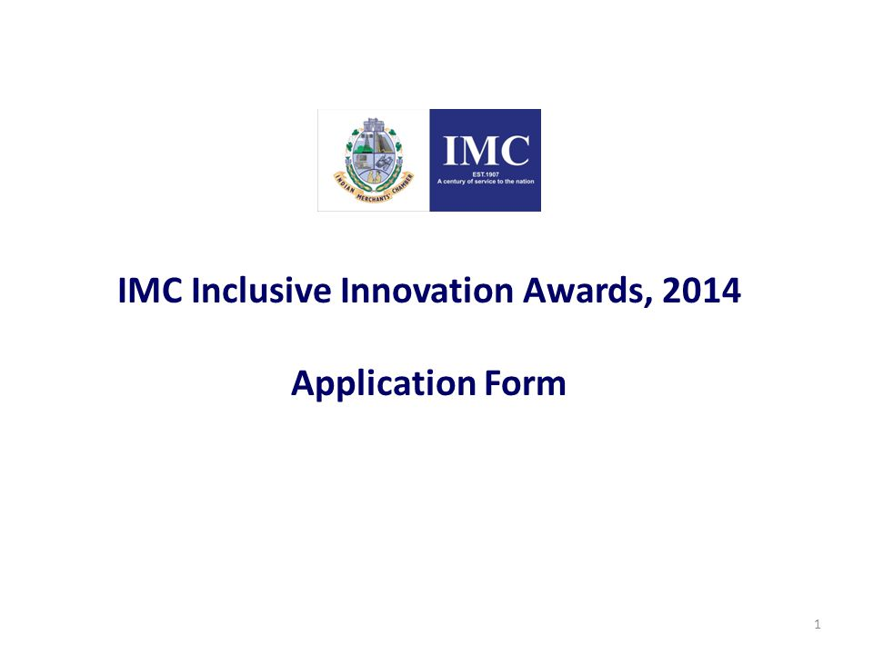 IMC Inclusive Innovation Awards, 2014 Guidelines: 2 1.Fill in the form just as you would on paper, by typing your information in the supplied fields 2.Please fill all information with complete accuracy and to the best of your knowledge.