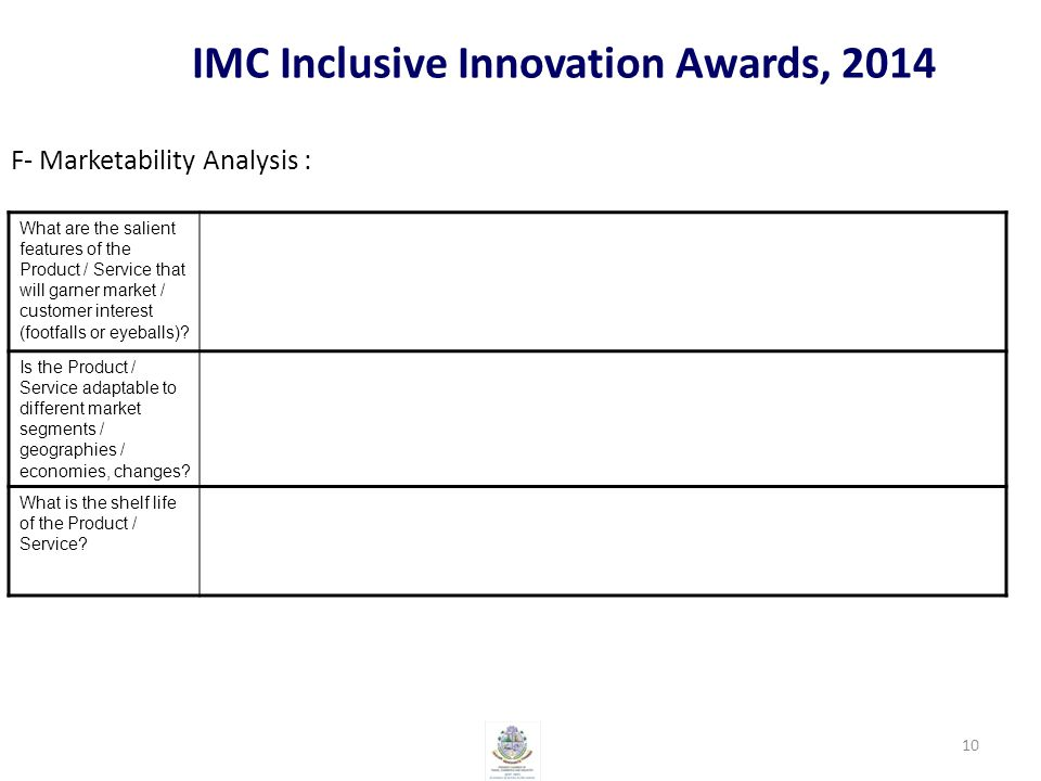 IMC Inclusive Innovation Awards, 2014 F- Marketability Analysis : 10 What are the salient features of the Product / Service that will garner market / customer interest (footfalls or eyeballs).