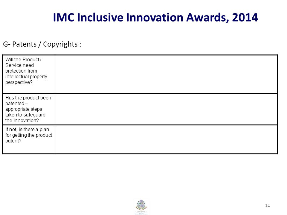 IMC Inclusive Innovation Awards, 2014 G- Patents / Copyrights : 11 Will the Product / Service need protection from intellectual property perspective.