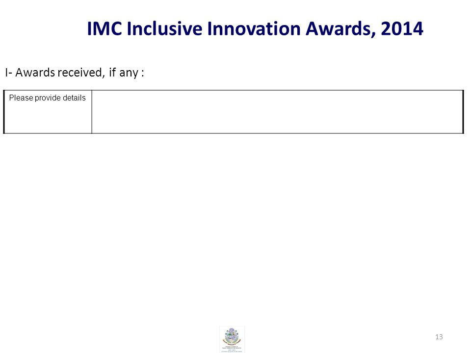 Please provide details IMC Inclusive Innovation Awards, 2014 I- Awards received, if any : 13