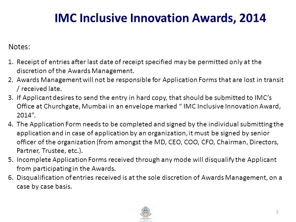 IMC Inclusive Innovation Awards, 2014 Notes: 3 1.Receipt of entries after last date of receipt specified may be permitted only at the discretion of the Awards Management.