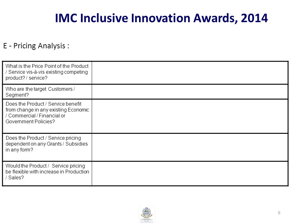 IMC Inclusive Innovation Awards, 2014 E - Pricing Analysis : What is the Price Point of the Product / Service vis-à-vis existing competing product.