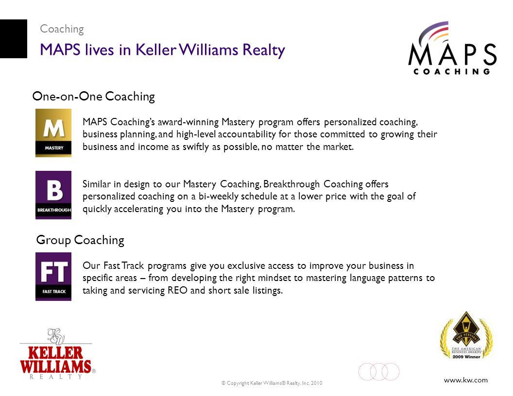 www.kw.com © Copyright Keller Williams® Realty, Inc. 2010 Coaching MAPS lives in Keller Williams Realty One-on-One Coaching MAPS Coaching's award-winn