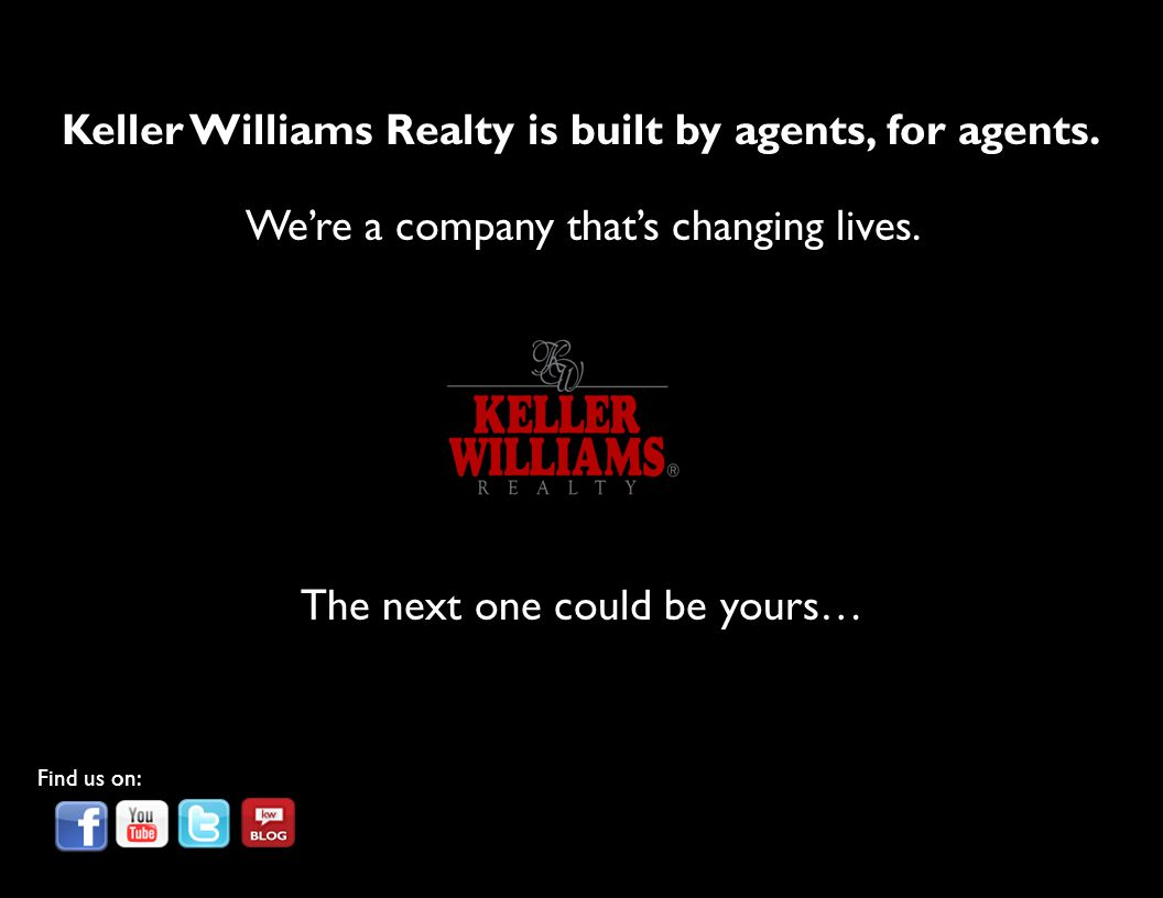 Keller Williams Realty is built by agents, for agents. We're a company that's changing lives. The next one could be yours… Find us on: