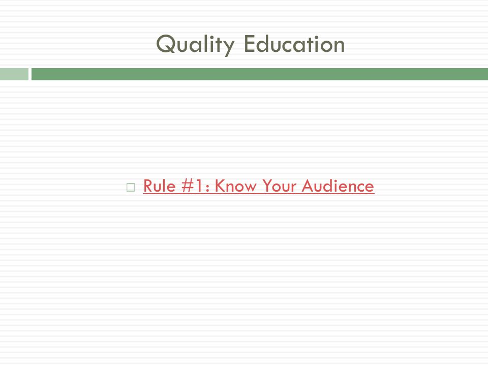 Quality Education  Rule #1: Know Your Audience Rule #1: Know Your Audience