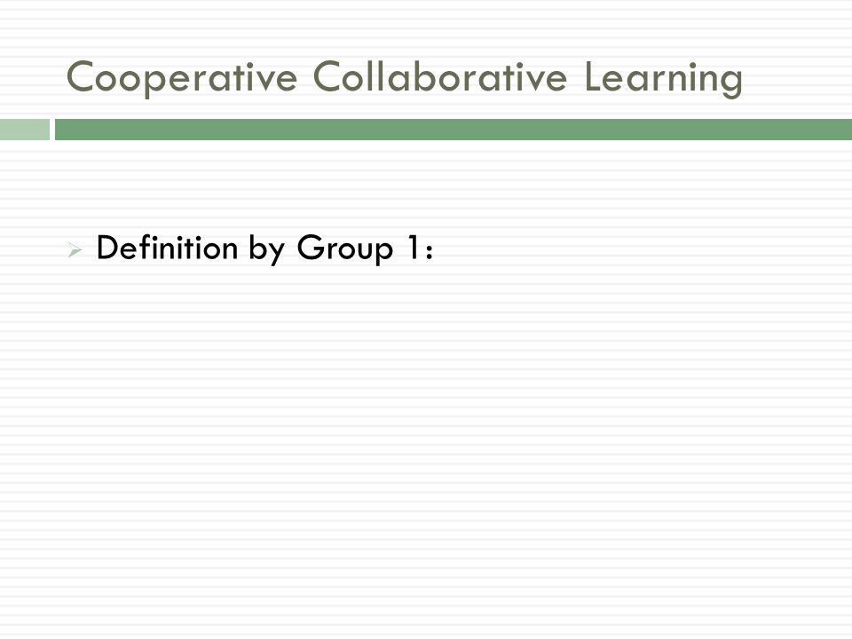 Cooperative Collaborative Learning  Definition by Group 2: