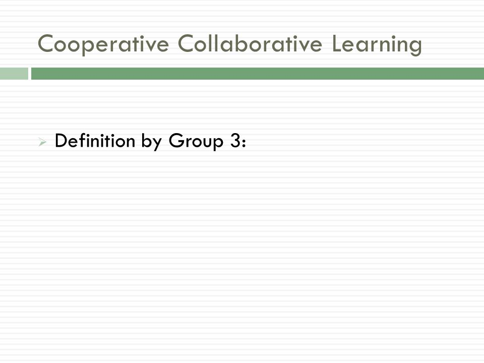 Cooperative Collaborative Learning  Definition by Group 3: