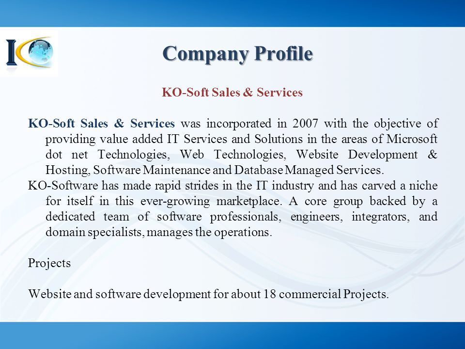 Company Profile Company Profile KO-Soft Sales & Services KO-Soft Sales & Services was incorporated in 2007 with the objective of providing value added