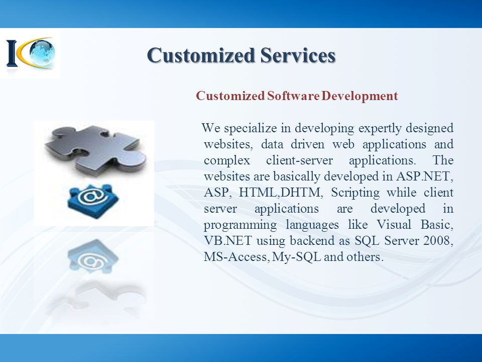 Customized Services Customized Software Development We specialize in developing expertly designed websites, data driven web applications and complex c
