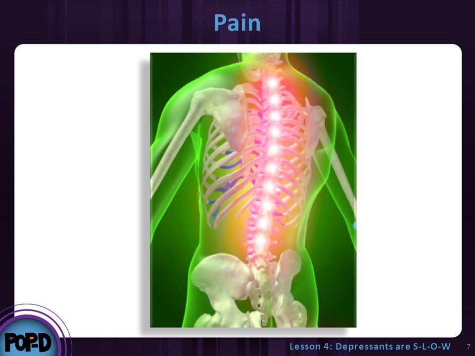 Pain 7 Lesson 4: Depressants are S-L-O-W