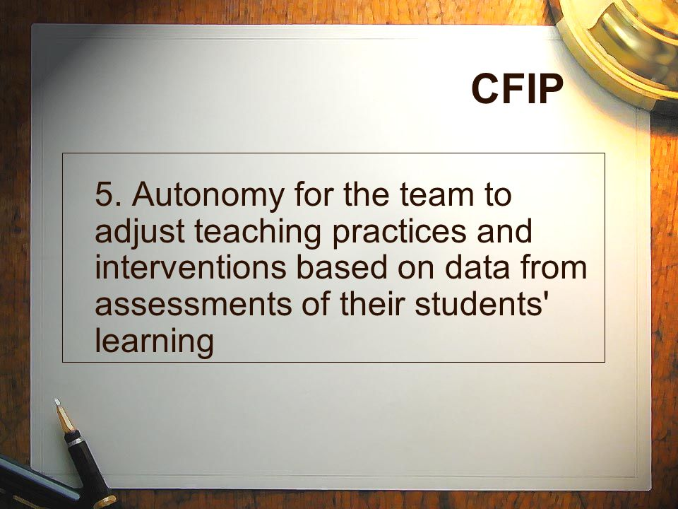 CFIP 5. Autonomy for the team to adjust teaching practices and interventions based on data from assessments of their students' learning