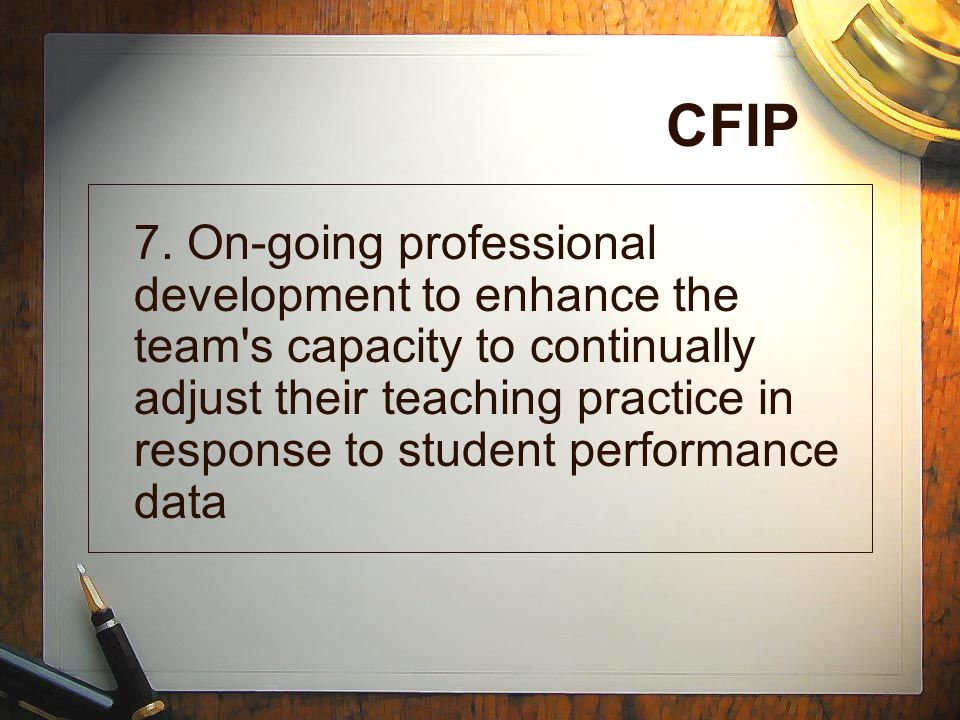 CFIP 7. On-going professional development to enhance the team's capacity to continually adjust their teaching practice in response to student performa