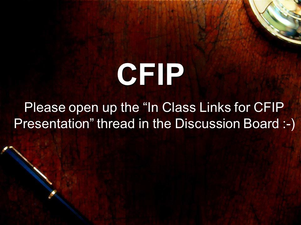CFIP Please open up the In Class Links for CFIP Presentation thread in the Discussion Board :-)