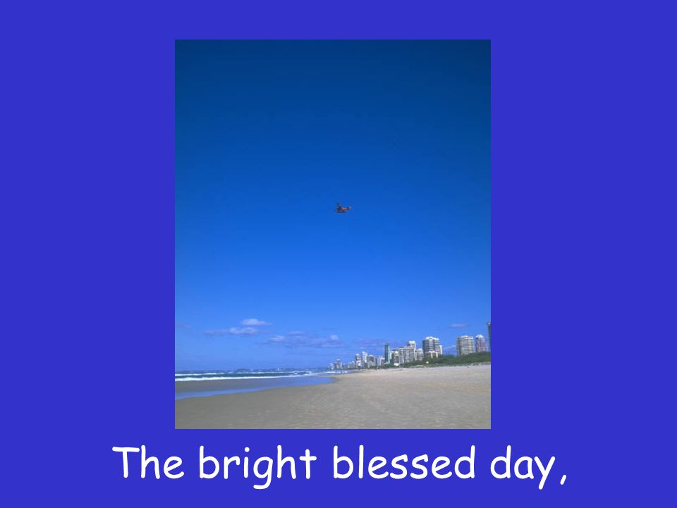 The bright blessed day,