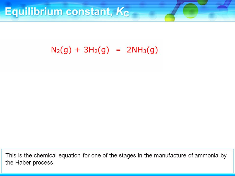 This is the chemical equation for one of the stages in the manufacture of ammonia by the Haber process.