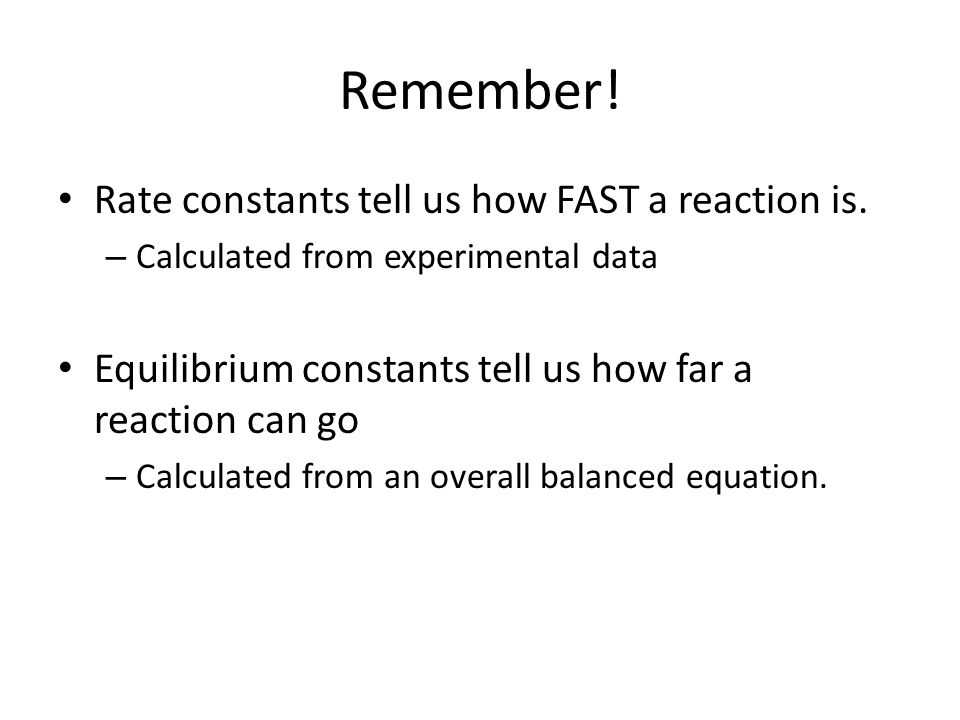 Remember.Rate constants tell us how FAST a reaction is.