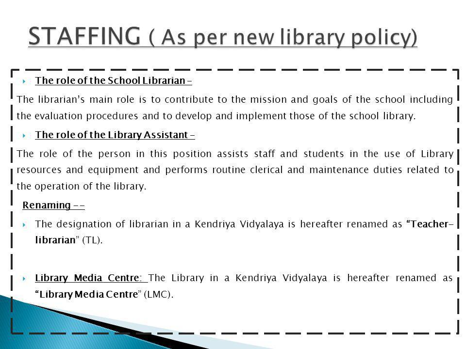  The role of the School Librarian – The librarian's main role is to contribute to the mission and goals of the school including the evaluation procedures and to develop and implement those of the school library.