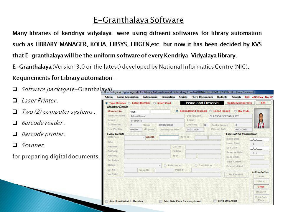 E-Granthalaya Software Many libraries of kendriya vidyalaya were using difreent softwares for library automation such as LIBRARY MANAGER, KOHA, LIBSYS, LIBGEN,etc.