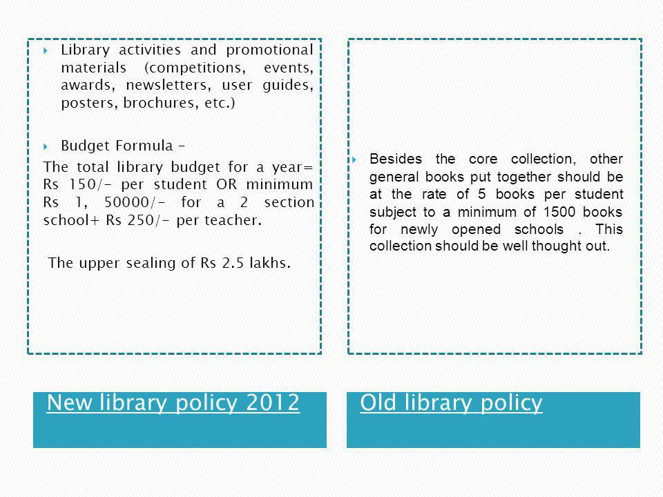 New library policy 2012Old library policy The library should be located strategically and have adequate space to accommodate all its resources –  Central location, on the ground floor if possible.
