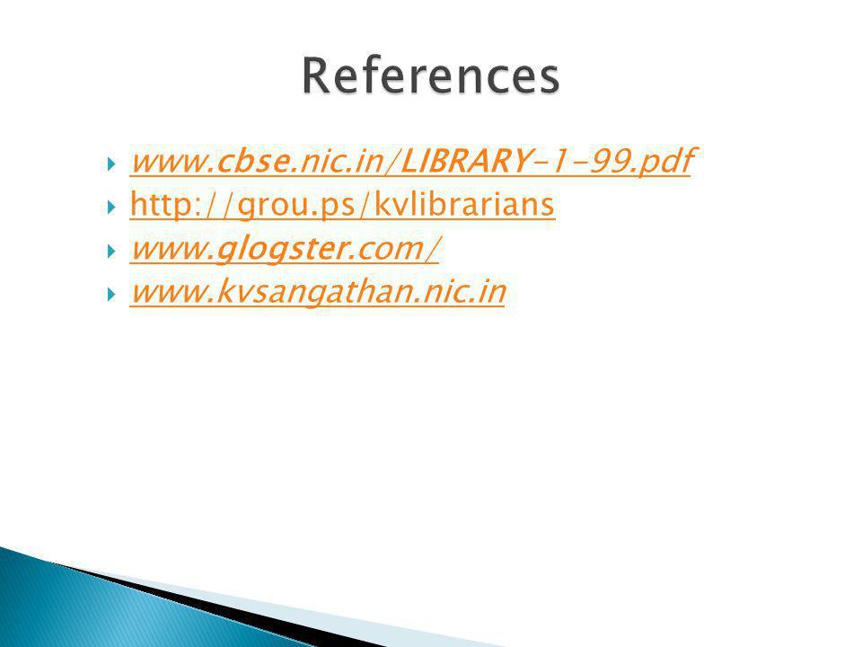  www.cbse.nic.in/LIBRARY-1-99.pdf www.cbse.nic.in/LIBRARY-1-99.pdf  http://grou.ps/kvlibrarians http://grou.ps/kvlibrarians  www.glogster.com/ www.glogster.com/  www.kvsangathan.nic.in www.kvsangathan.nic.in