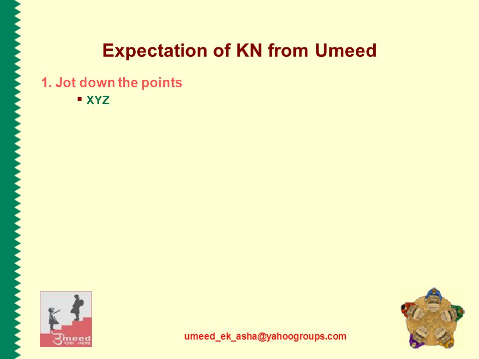 umeed_ek_asha@yahoogroups.com Expectation of KN from Umeed 1. Jot down the points  XYZ