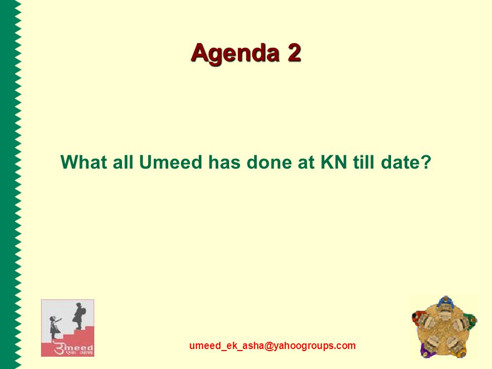 umeed_ek_asha@yahoogroups.com Agenda 2 What all Umeed has done at KN till date?