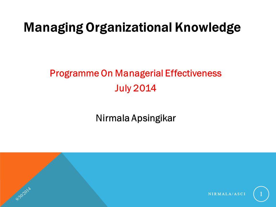 Managing Organizational Knowledge Programme On Managerial Effectiveness July 2014 Nirmala Apsingikar 9/30/2014 NIRMALA/ASCI 1