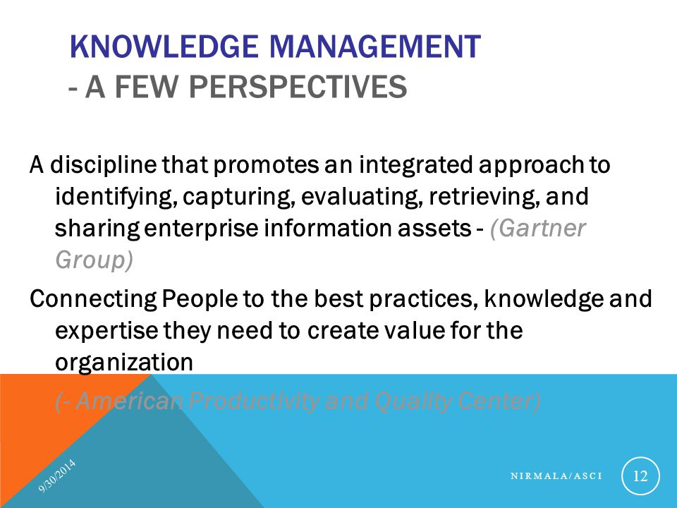 KNOWLEDGE MANAGEMENT - A FEW PERSPECTIVES A discipline that promotes an integrated approach to identifying, capturing, evaluating, retrieving, and sha