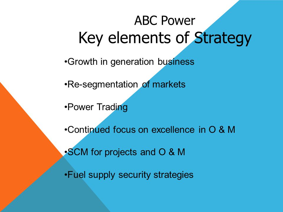 Growth in generation business Re-segmentation of markets Power Trading Continued focus on excellence in O & M SCM for projects and O & M Fuel supply s