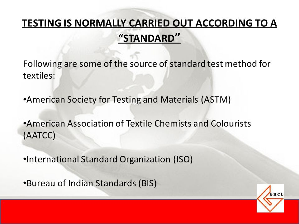 Following are some of the source of standard test method for textiles: American Society for Testing and Materials (ASTM) American Association of Texti