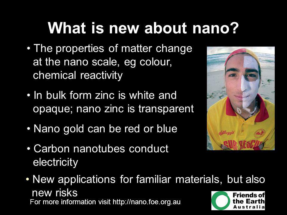 For more information visit http://nano.foe.org.au What is new about nano.