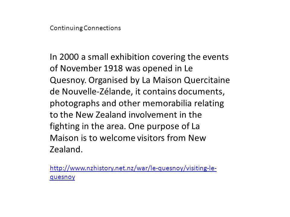 In 2000 a small exhibition covering the events of November 1918 was opened in Le Quesnoy.