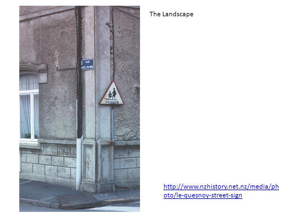 http://www.nzhistory.net.nz/media/ph oto/le-quesnoy-street-sign The Landscape