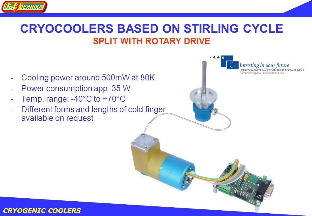 CRYOGENIC COOLERS -Cooling power around 500mW at 80K -Power consumption app.