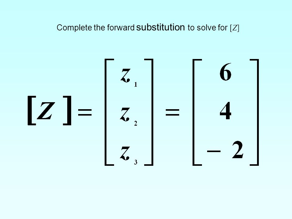 Complete the forward substitution to solve for [Z]
