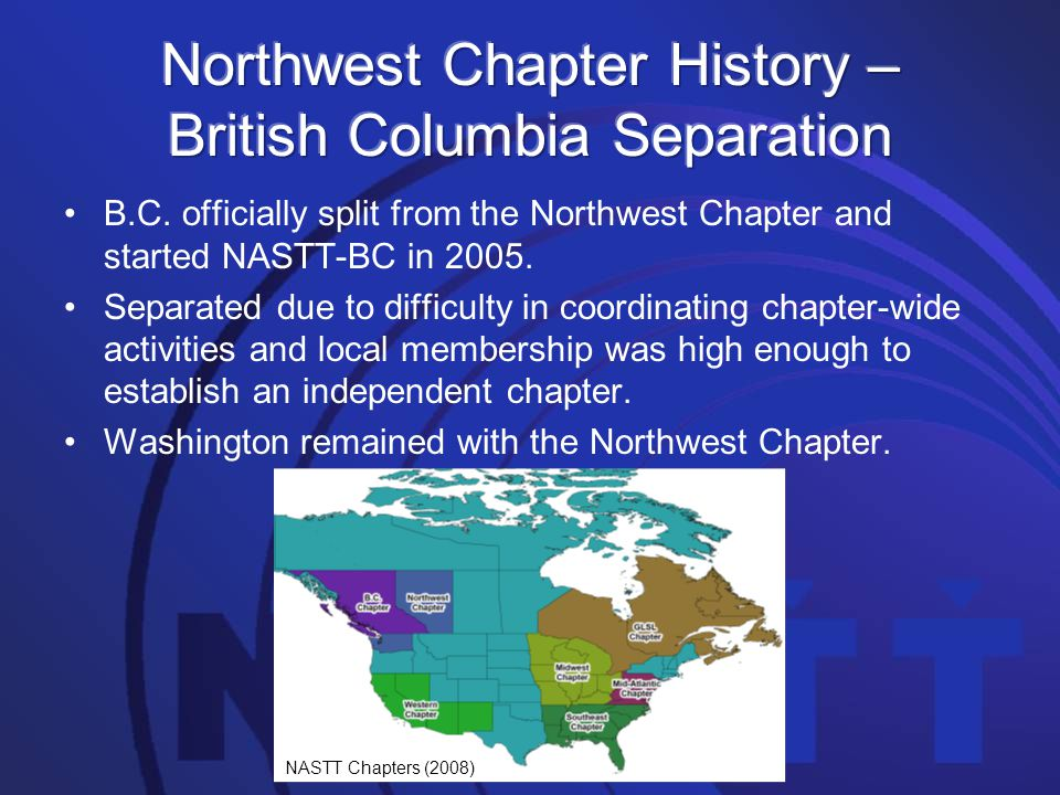 B.C. officially split from the Northwest Chapter and started NASTT-BC in 2005. Separated due to difficulty in coordinating chapter-wide activities and