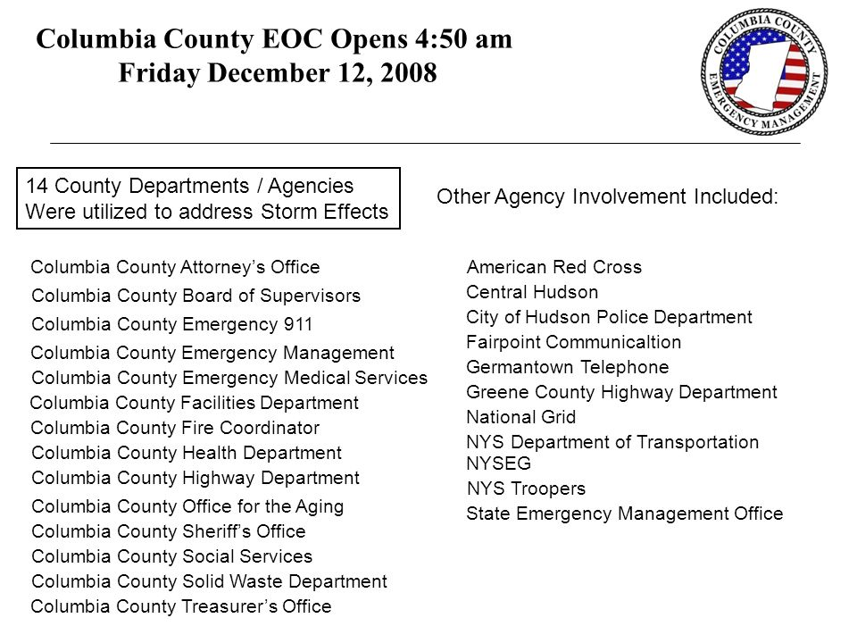 Columbia County EOC Opens 4:50 am Friday December 12, 2008 Columbia County Emergency Management Columbia County Board of Supervisors Columbia County A