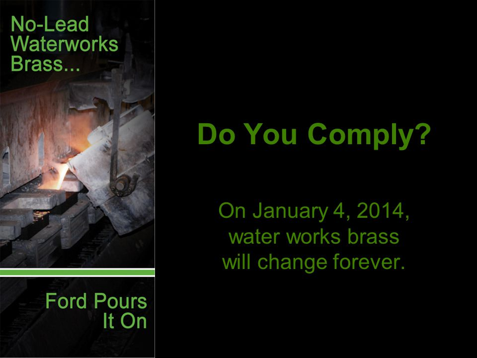 Do You Comply On January 4, 2014, water works brass will change forever.