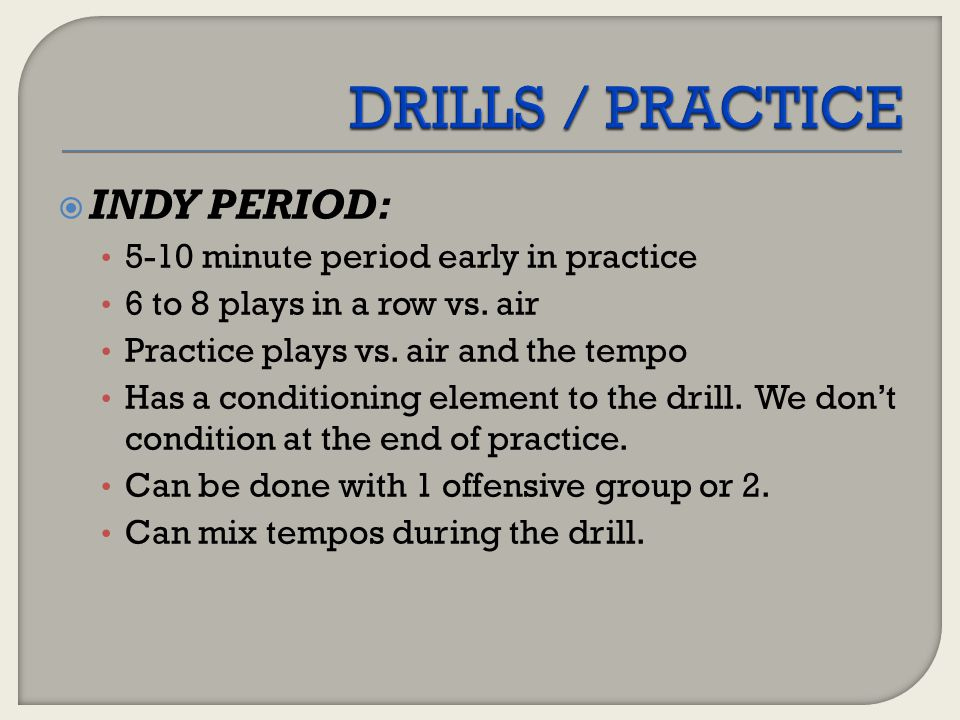  INDY PERIOD: 5-10 minute period early in practice 6 to 8 plays in a row vs. air Practice plays vs. air and the tempo Has a conditioning element to t