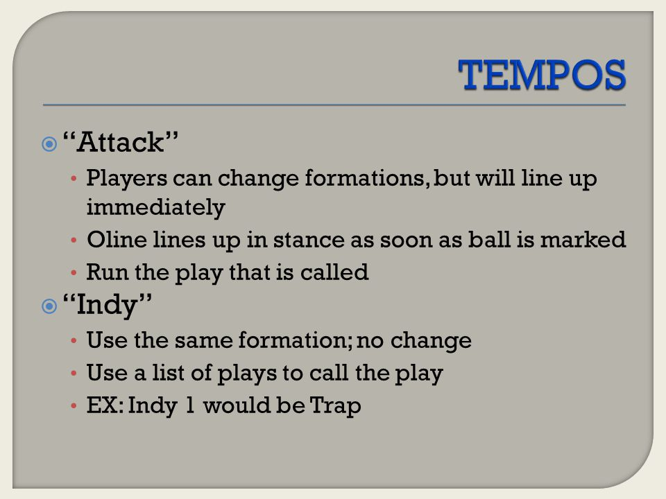 """ """"Attack"""" Players can change formations, but will line up immediately Oline lines up in stance as soon as ball is marked Run the play that is called"""
