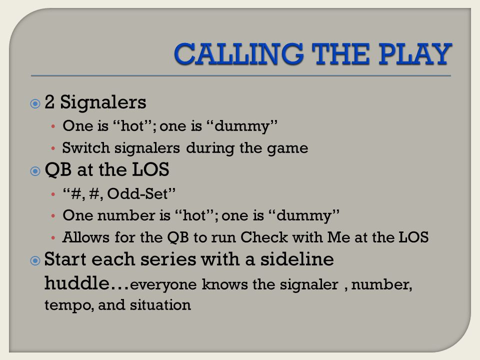 """ 2 Signalers One is """"hot""""; one is """"dummy"""" Switch signalers during the game  QB at the LOS """"#, #, Odd-Set"""" One number is """"hot""""; one is """"dummy"""" Allows"""